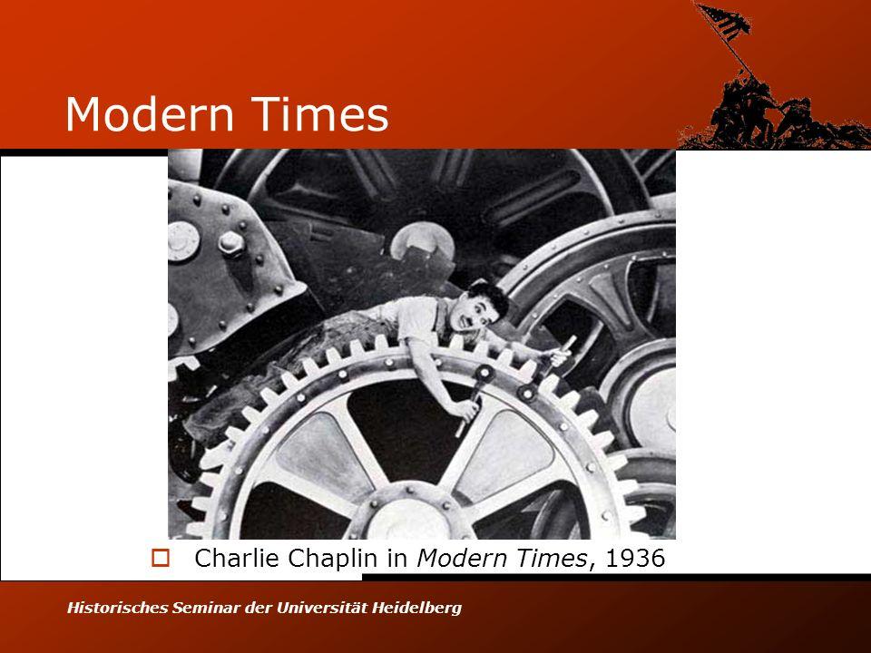 Historisches Seminar der Universität Heidelberg Modern Times Charlie Chaplin in Modern Times, 1936