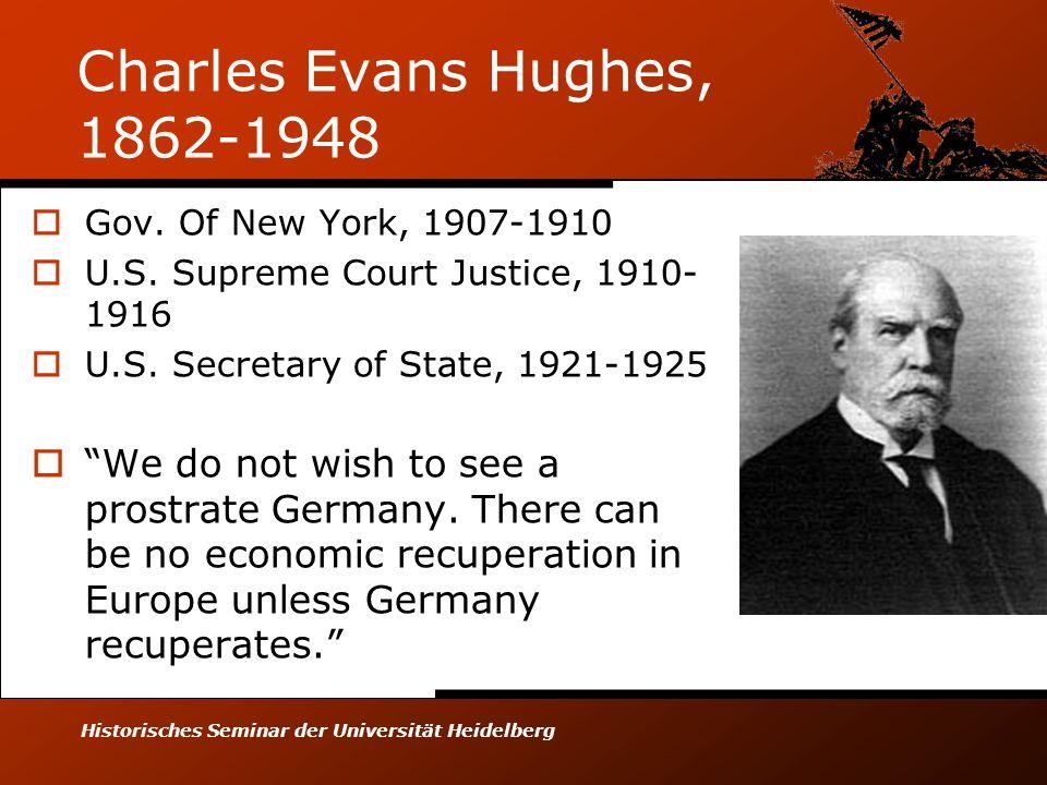 Historisches Seminar der Universität Heidelberg Charles Evans Hughes, 1862-1948 Gov.