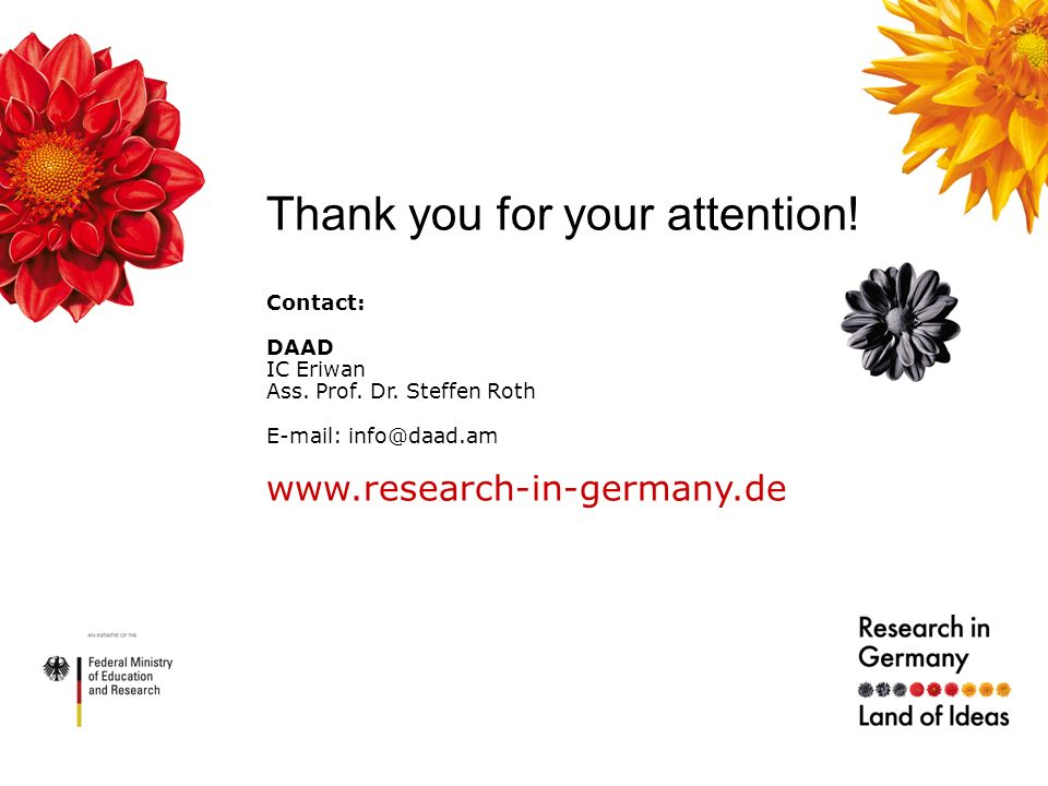 Thank you for your attention! Contact: DAAD IC Eriwan Ass. Prof. Dr. Steffen Roth E-mail: info@daad.am www.research-in-germany.de