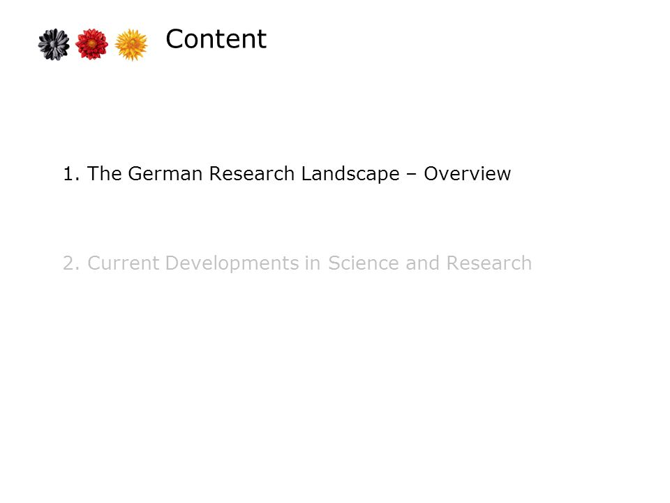 Content 1. The German Research Landscape – Overview 2. Current Developments in Science and Research