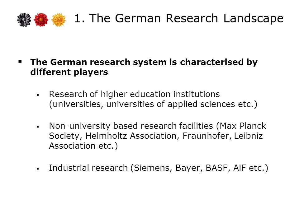 1. The German Research Landscape The German research system is characterised by different players Research of higher education institutions (universit