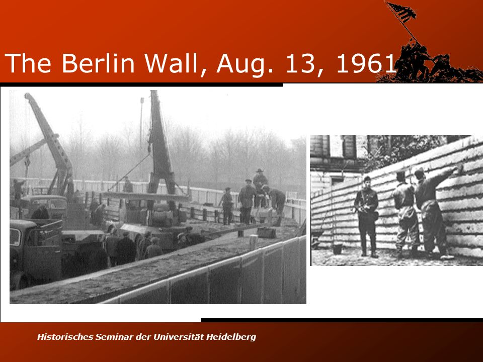 Historisches Seminar der Universität Heidelberg The Berlin Wall, Aug. 13, 1961