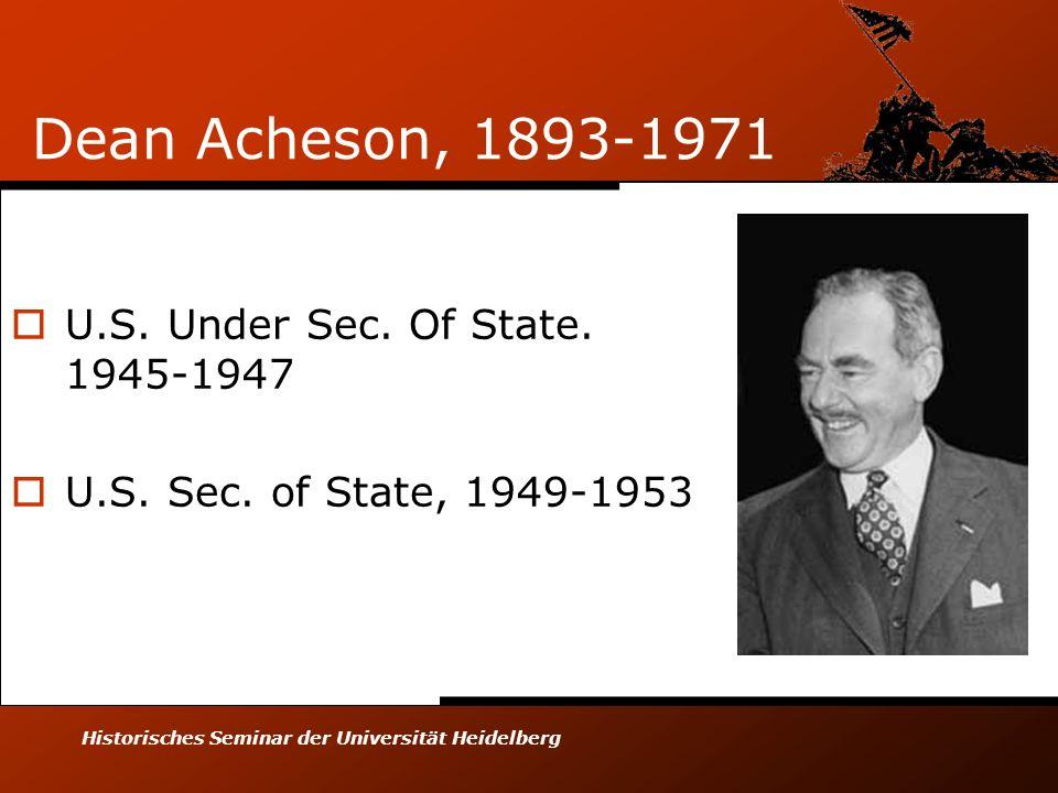 Historisches Seminar der Universität Heidelberg Dean Acheson, 1893-1971 U.S.