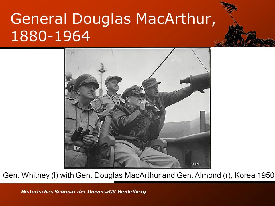 Historisches Seminar der Universität Heidelberg General Douglas MacArthur, 1880-1964 Gen. Whitney (l) with Gen. Douglas MacArthur and Gen. Almond (r),