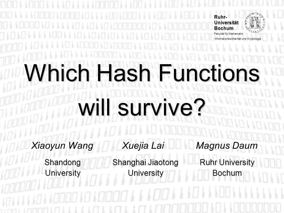 Ruhr- Universität Bochum Fakultät für Mathematik Informationssicherheit und Kryptologie Which Hash Functions will survive? Xiaoyun Wang Xuejia Lai Mag