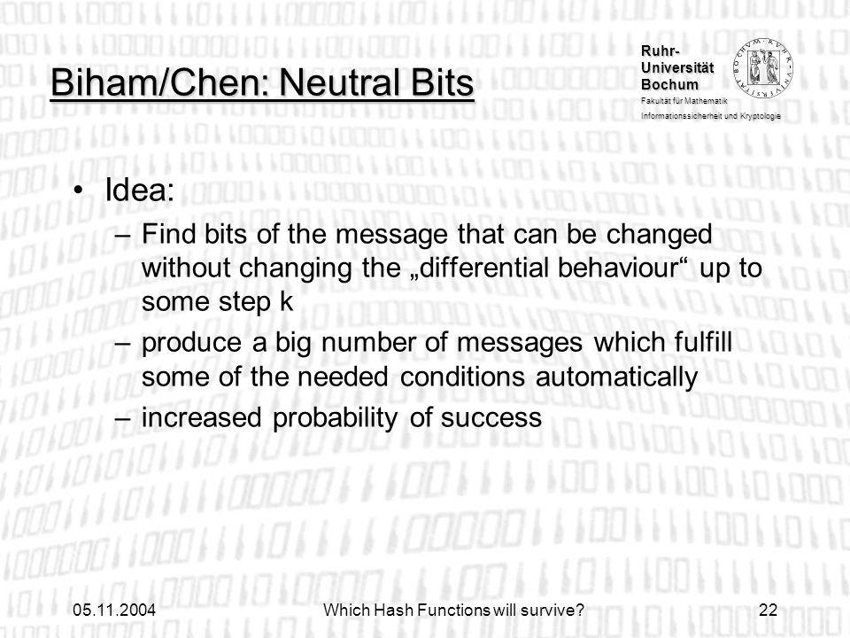 Ruhr- Universität Bochum Fakultät für Mathematik Informationssicherheit und Kryptologie 05.11.2004Which Hash Functions will survive?22 Biham/Chen: Neu