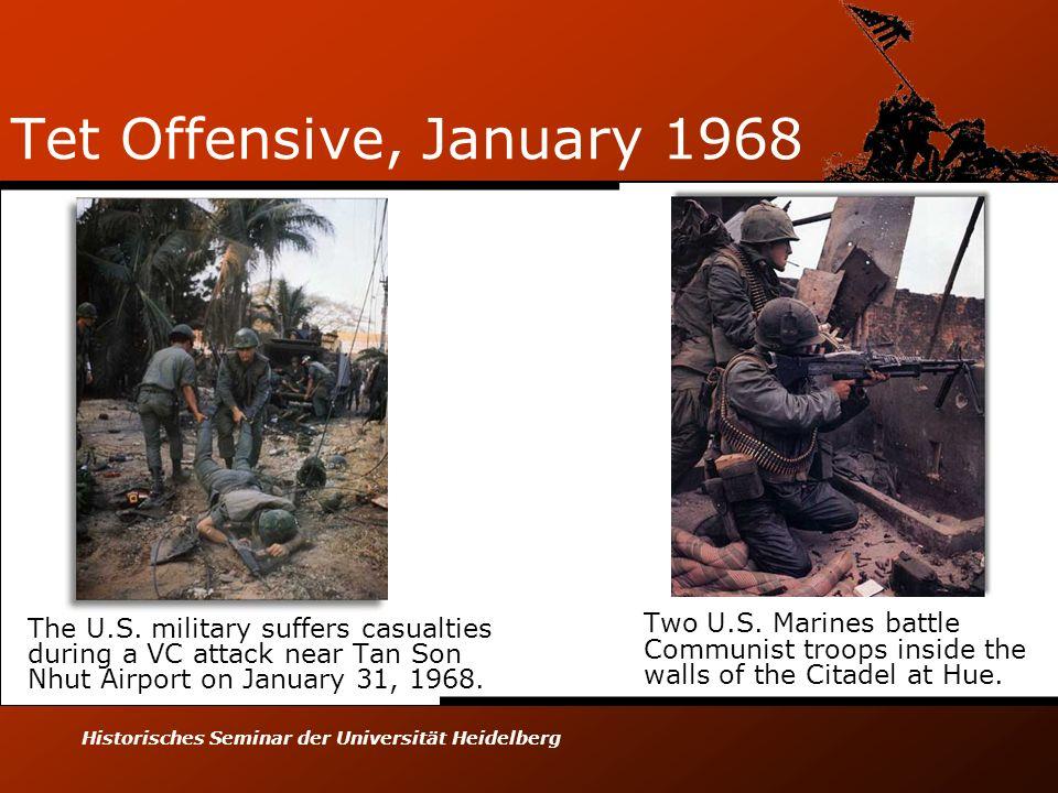 Historisches Seminar der Universität Heidelberg Tet Offensive, January 1968 The U.S. military suffers casualties during a VC attack near Tan Son Nhut