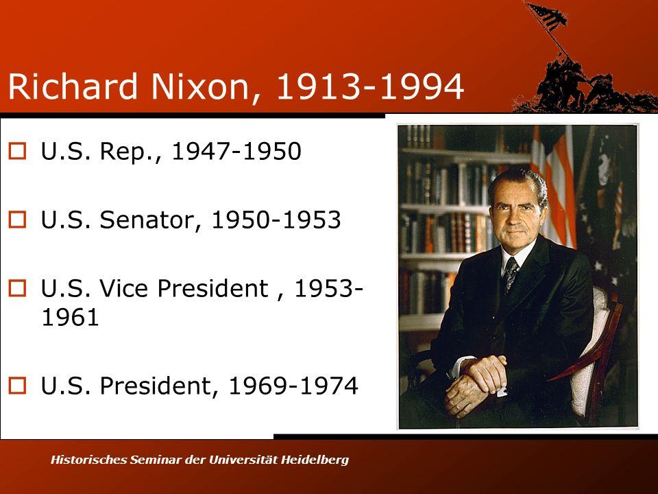 Historisches Seminar der Universität Heidelberg Richard Nixon, 1913-1994 U.S. Rep., 1947-1950 U.S. Senator, 1950-1953 U.S. Vice President, 1953- 1961
