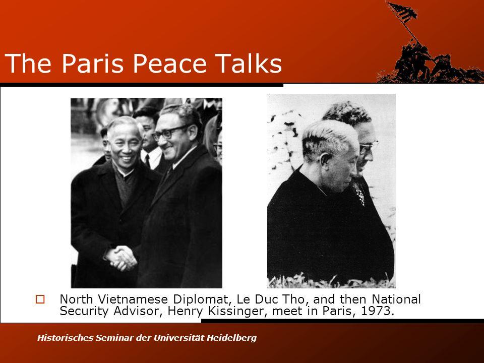 Historisches Seminar der Universität Heidelberg The Paris Peace Talks North Vietnamese Diplomat, Le Duc Tho, and then National Security Advisor, Henry