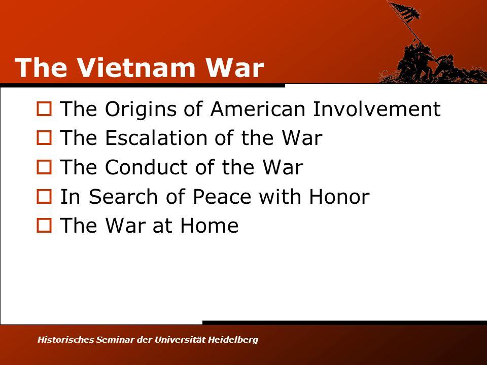Historisches Seminar der Universität Heidelberg The Vietnam War The Origins of American Involvement The Escalation of the War The Conduct of the War I