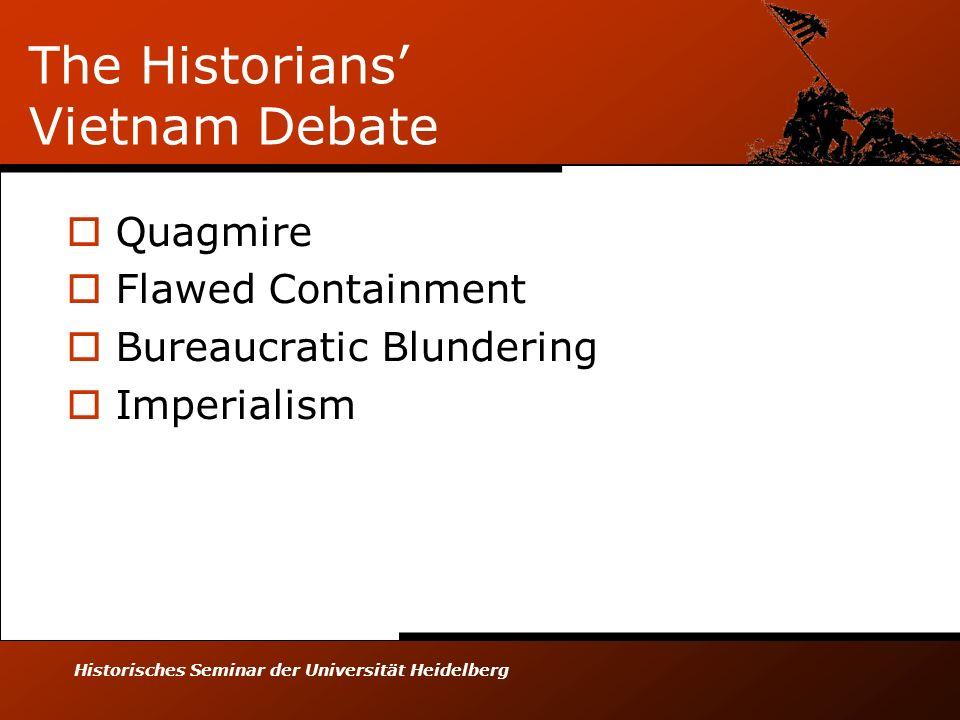 Historisches Seminar der Universität Heidelberg The Historians Vietnam Debate Quagmire Flawed Containment Bureaucratic Blundering Imperialism