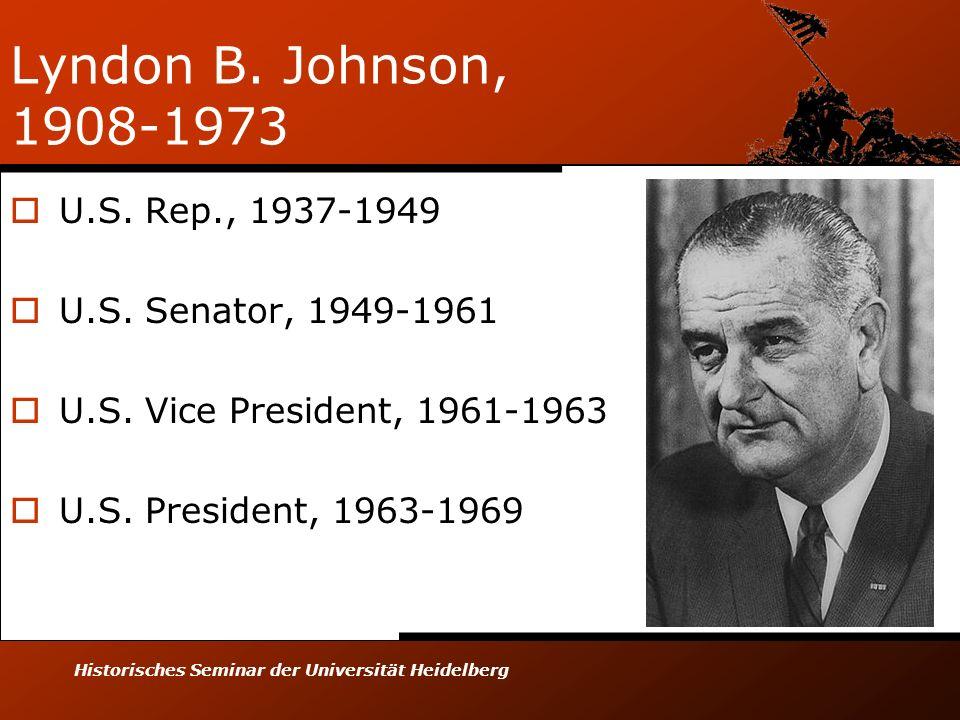 Historisches Seminar der Universität Heidelberg Lyndon B. Johnson, 1908-1973 U.S. Rep., 1937-1949 U.S. Senator, 1949-1961 U.S. Vice President, 1961-19