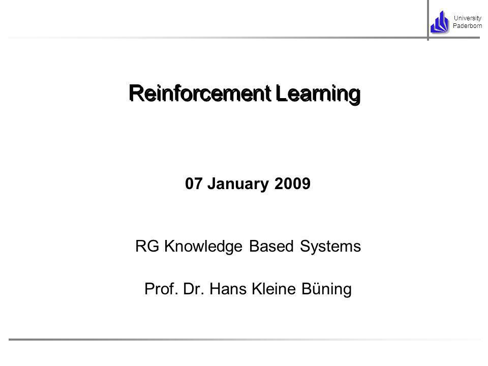 University Paderborn 07 January 2009 RG Knowledge Based Systems Prof. Dr. Hans Kleine Büning Reinforcement Learning