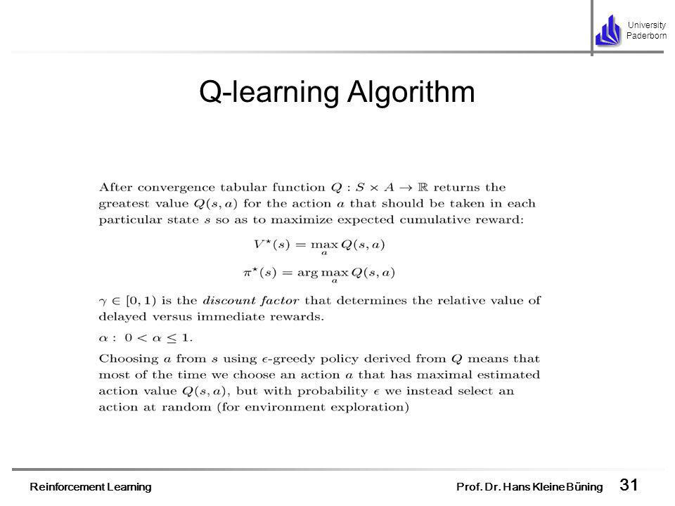 Reinforcement Learning Prof. Dr. Hans Kleine Büning 31 University Paderborn Q-learning Algorithm