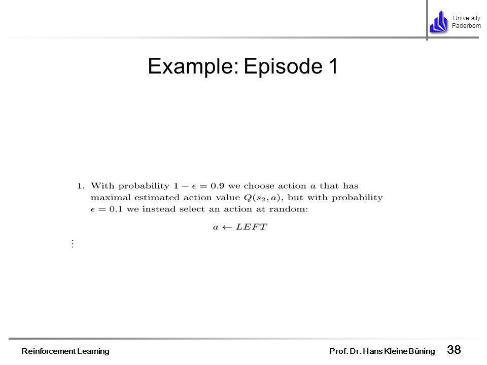 Reinforcement Learning Prof. Dr. Hans Kleine Büning 38 University Paderborn Example: Episode 1