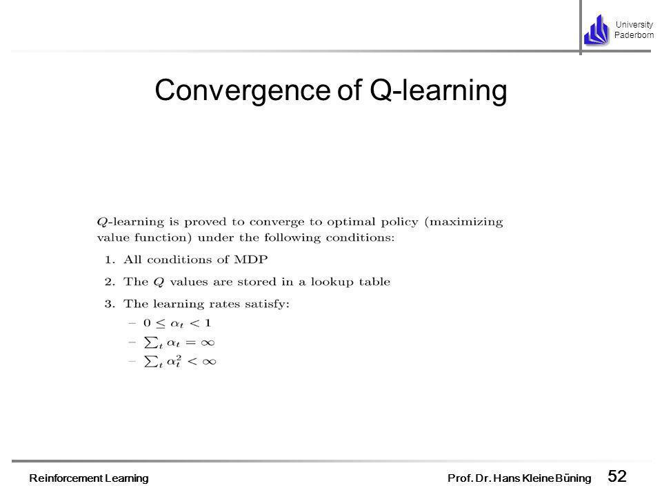 Reinforcement Learning Prof. Dr. Hans Kleine Büning 52 University Paderborn Convergence of Q-learning