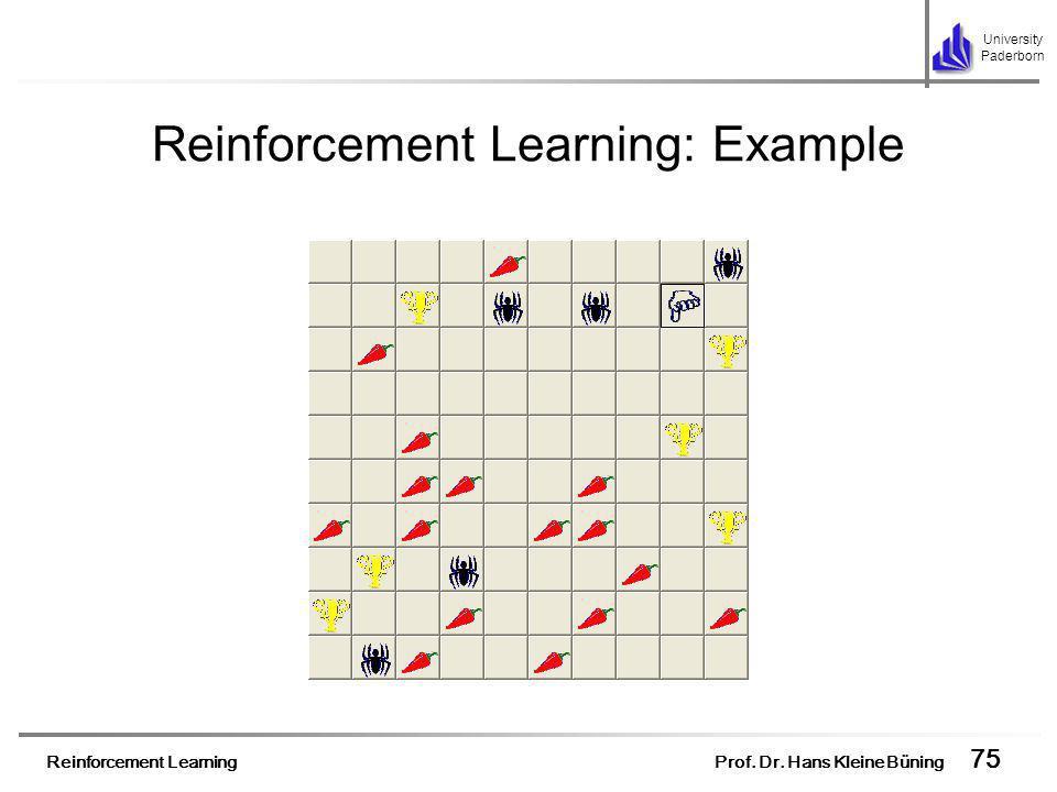 Reinforcement Learning Prof. Dr. Hans Kleine Büning 75 University Paderborn Reinforcement Learning: Example
