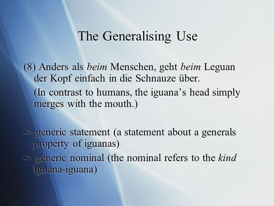 The Generalising Use (8) Anders als beim Menschen, geht beim Leguan der Kopf einfach in die Schnauze über.