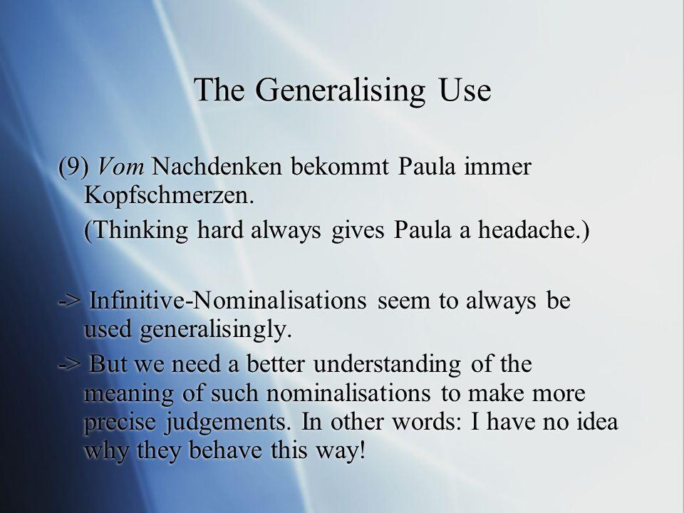 The Generalising Use (9) Vom Nachdenken bekommt Paula immer Kopfschmerzen.
