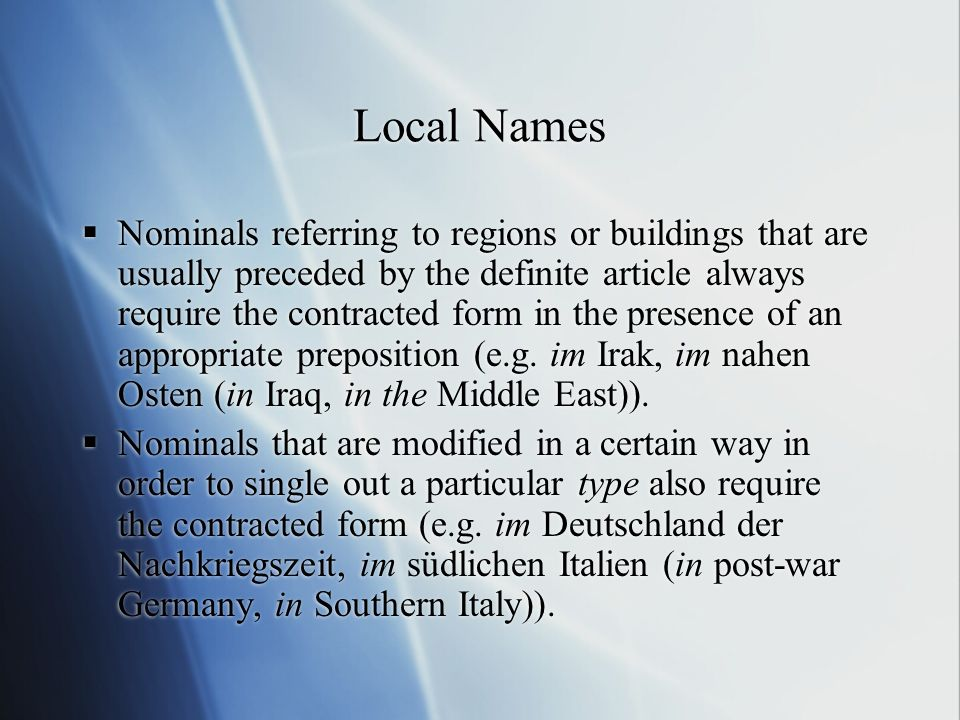 Local Names Nominals referring to regions or buildings that are usually preceded by the definite article always require the contracted form in the pre