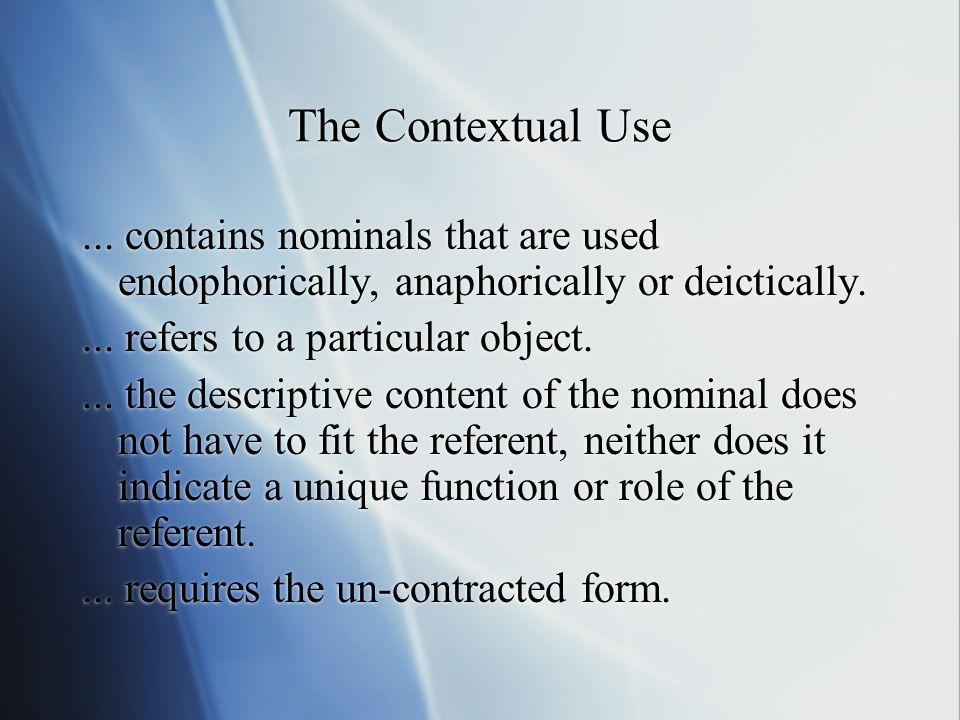 The Contextual Use... contains nominals that are used endophorically, anaphorically or deictically.... refers to a particular object.... the descripti