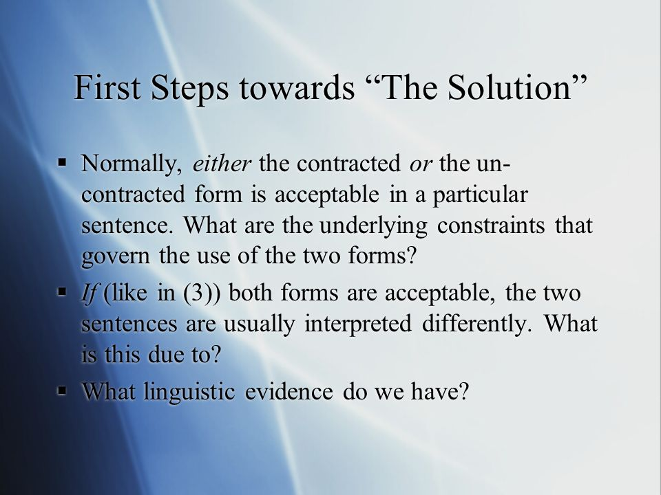 First Steps towards The Solution Normally, either the contracted or the un- contracted form is acceptable in a particular sentence. What are the under