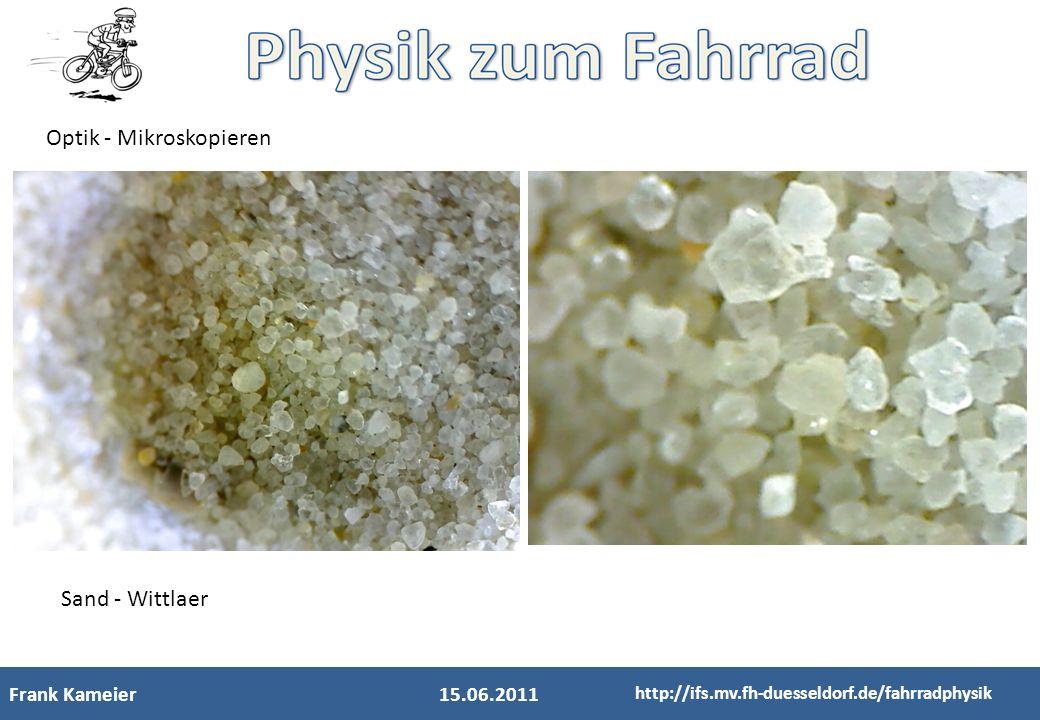 Frank Kameier15.06.2011 http://ifs.mv.fh-duesseldorf.de/fahrradphysik Optik - Mikroskopieren Sand - Wittlaer