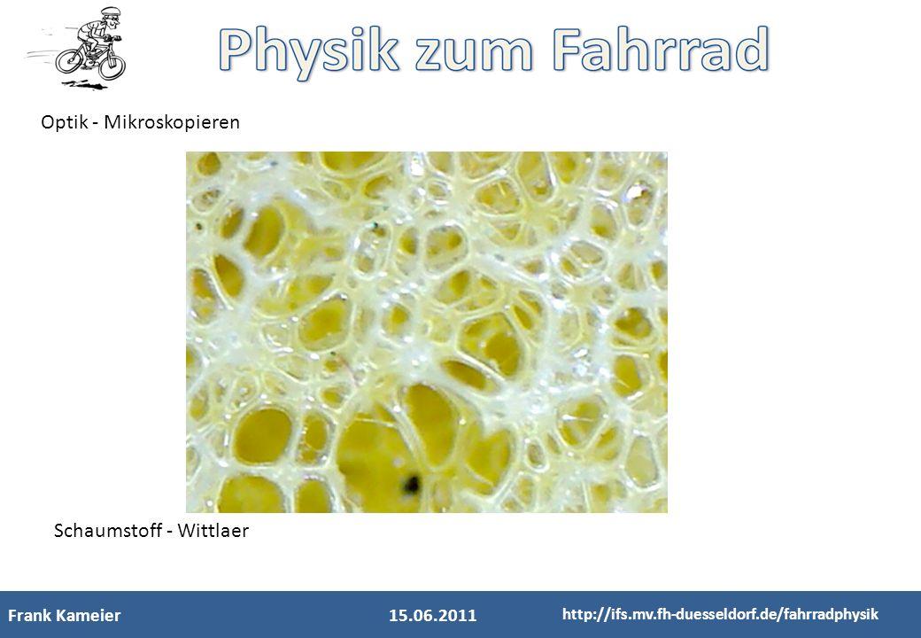 Frank Kameier15.06.2011 http://ifs.mv.fh-duesseldorf.de/fahrradphysik Optik - Mikroskopieren Schaumstoff - Wittlaer