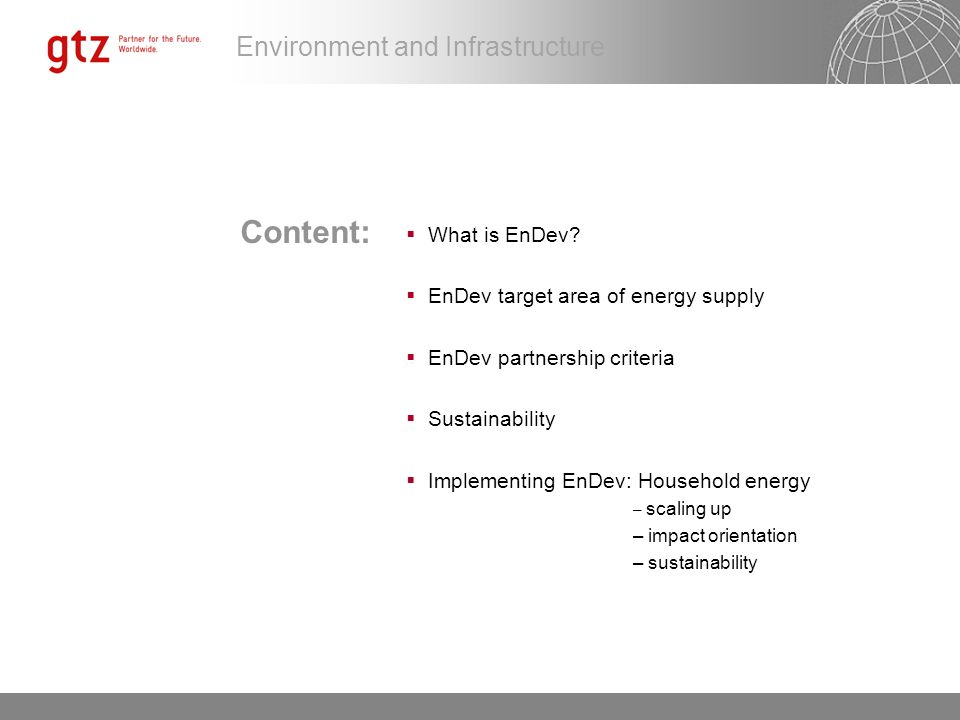Environment and Infrastructure Content: What is EnDev? EnDev target area of energy supply EnDev partnership criteria Sustainability Implementing EnDev