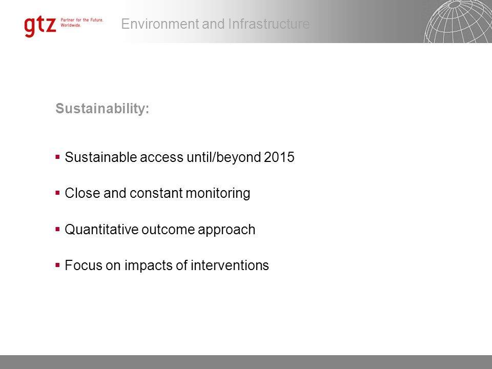 Environment and Infrastructure Sustainability: Sustainable access until/beyond 2015 Close and constant monitoring Quantitative outcome approach Focus