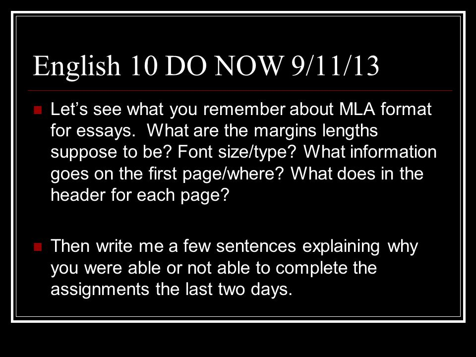 English 10 DO NOW 9/11/13 Lets see what you remember about MLA format for essays.