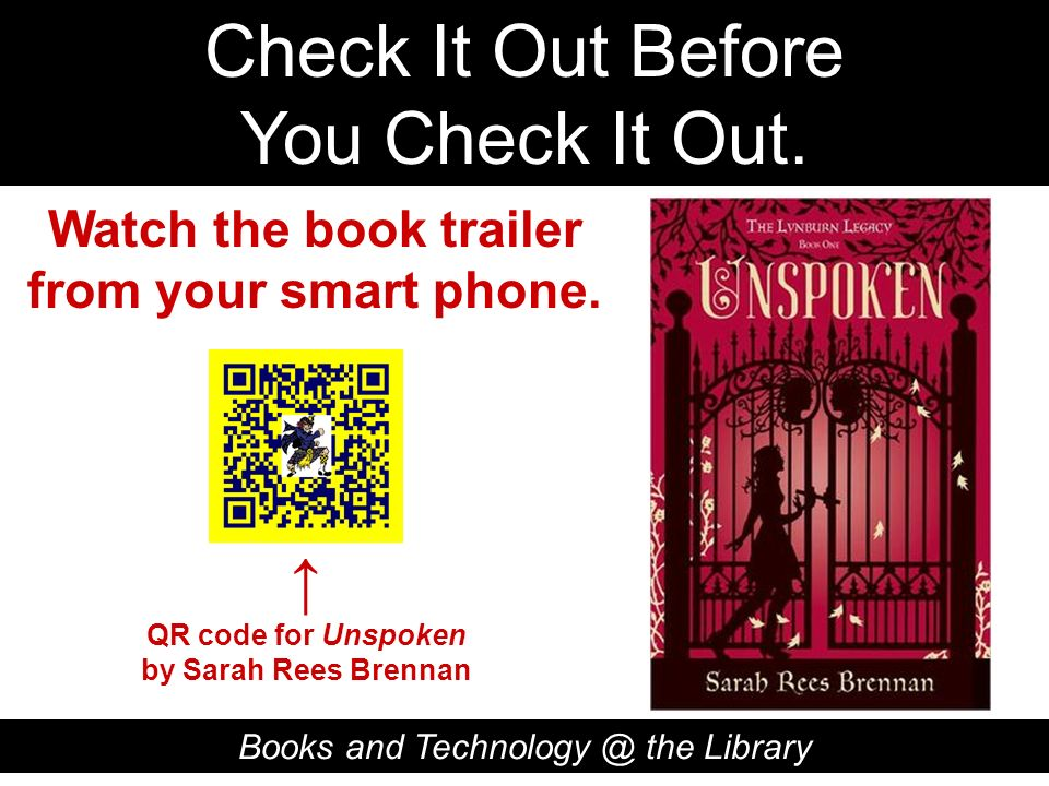 Check It Out Before You Check It Out. Books and Technology @ the Library QR code for Unspoken by Sarah Rees Brennan Watch the book trailer from your s