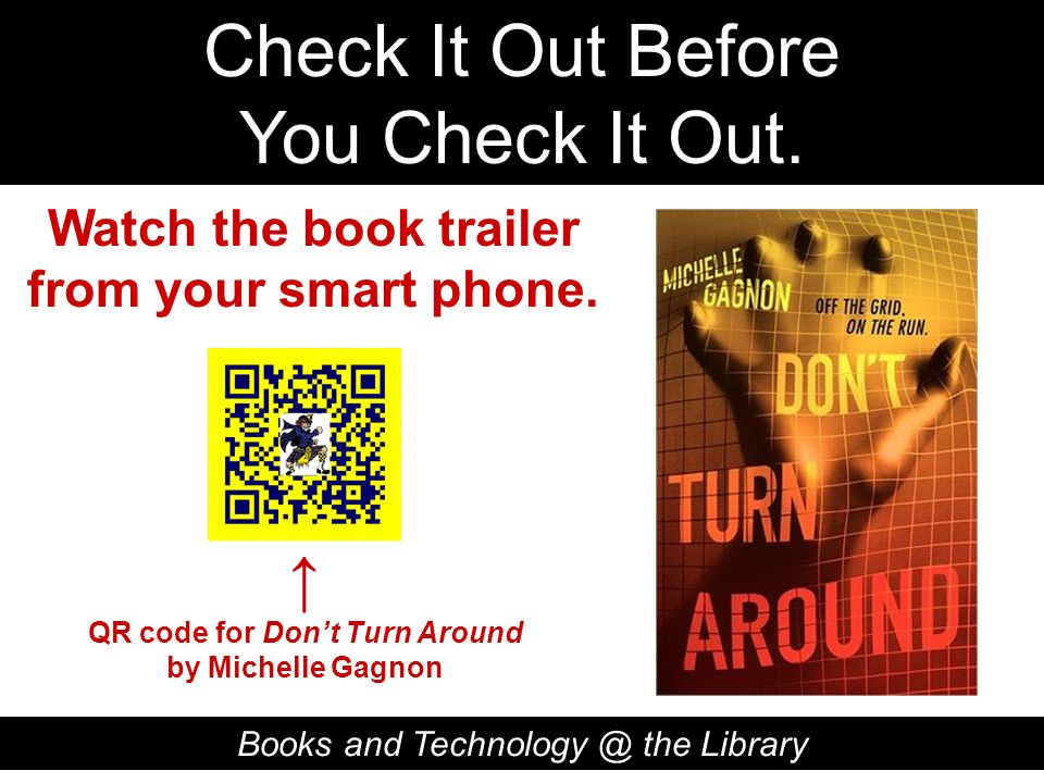 Check It Out Before You Check It Out. Books and Technology @ the Library QR code for Dont Turn Around by Michelle Gagnon Watch the book trailer from y