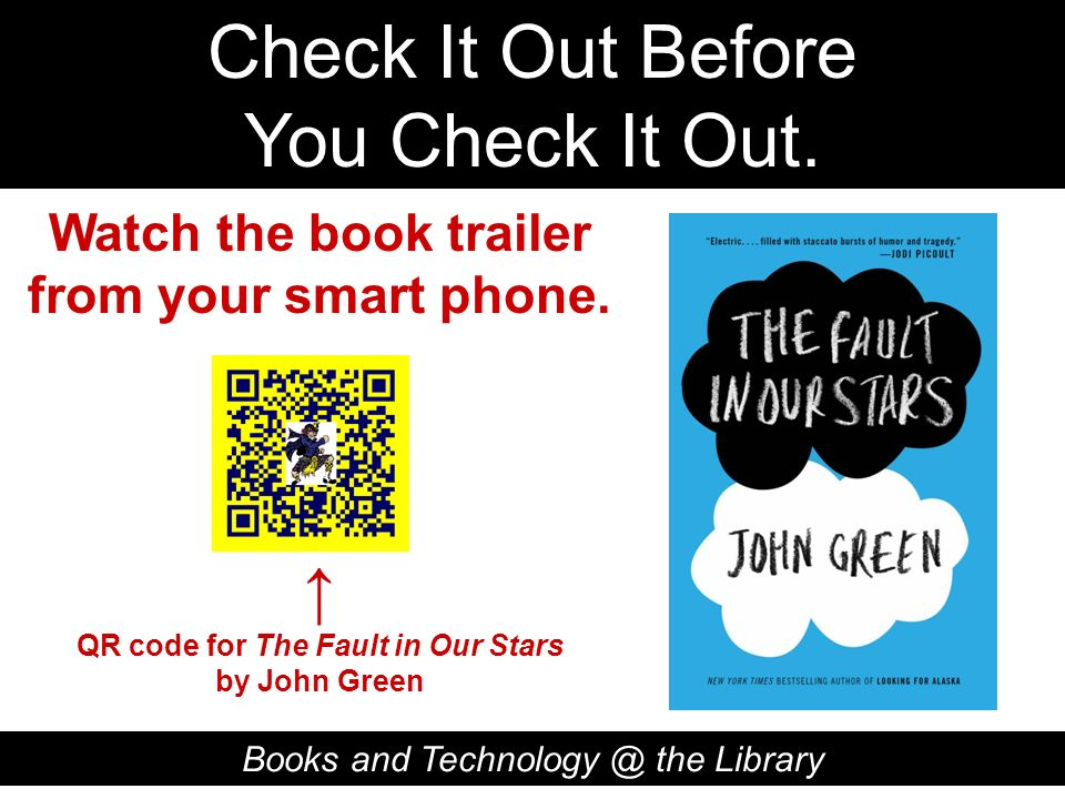 Check It Out Before You Check It Out. Books and Technology @ the Library QR code for The Fault in Our Stars by John Green Watch the book trailer from