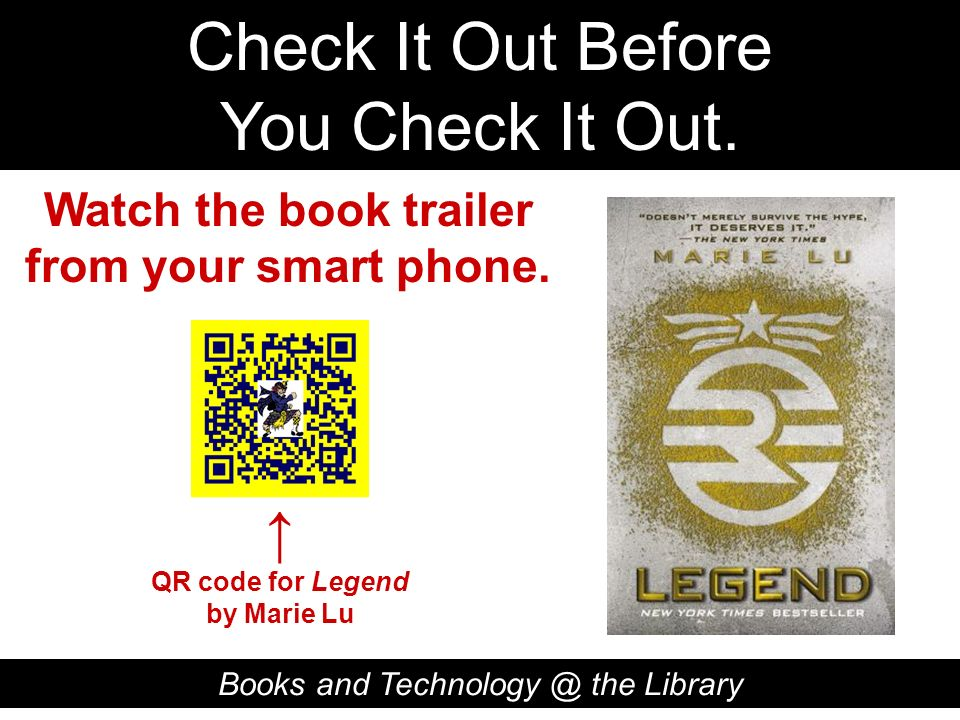 Check It Out Before You Check It Out. Books and Technology @ the Library QR code for Legend by Marie Lu Watch the book trailer from your smart phone.