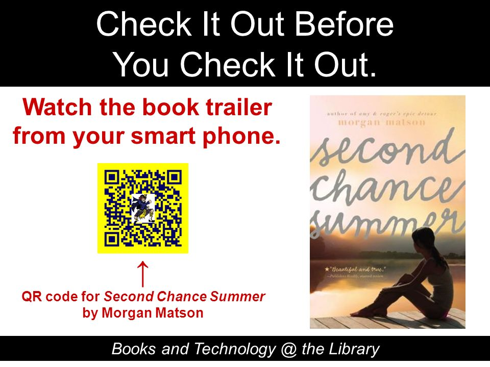 Check It Out Before You Check It Out. Books and Technology @ the Library QR code for Second Chance Summer by Morgan Matson Watch the book trailer from
