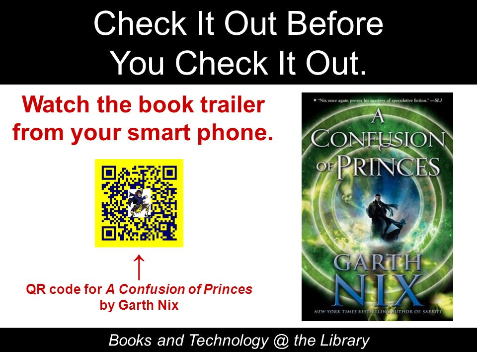 Check It Out Before You Check It Out. Books and Technology @ the Library QR code for A Confusion of Princes by Garth Nix Watch the book trailer from y