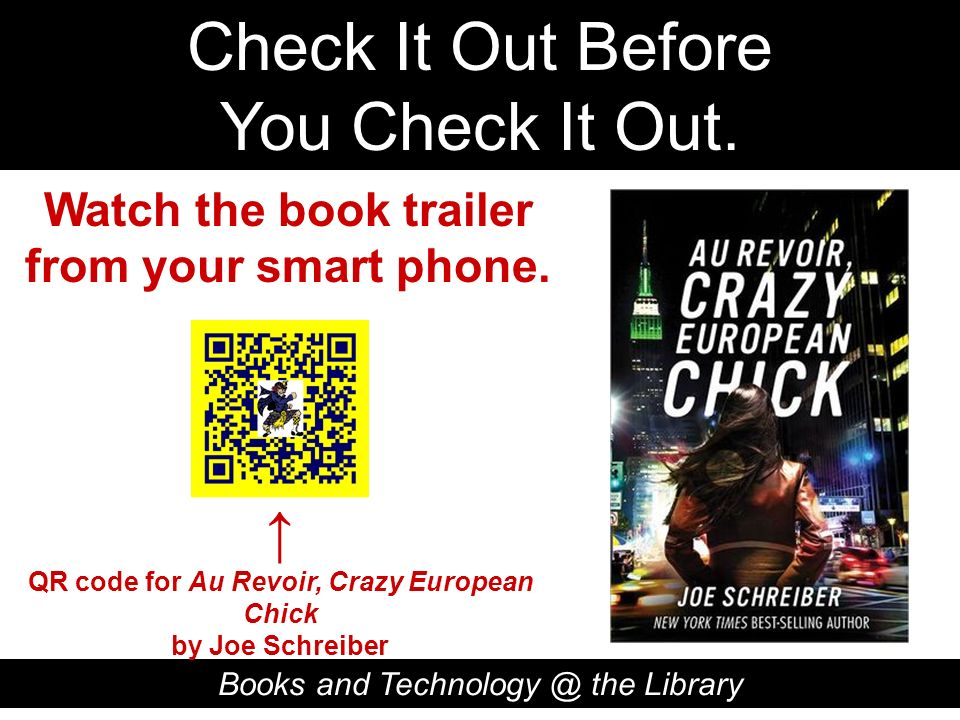 Check It Out Before You Check It Out. Books and Technology @ the Library QR code for Au Revoir, Crazy European Chick by Joe Schreiber Watch the book t