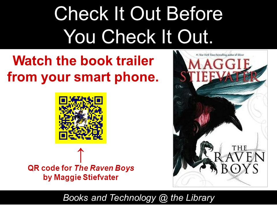 Check It Out Before You Check It Out. Books and Technology @ the Library QR code for The Raven Boys by Maggie Stiefvater Watch the book trailer from y
