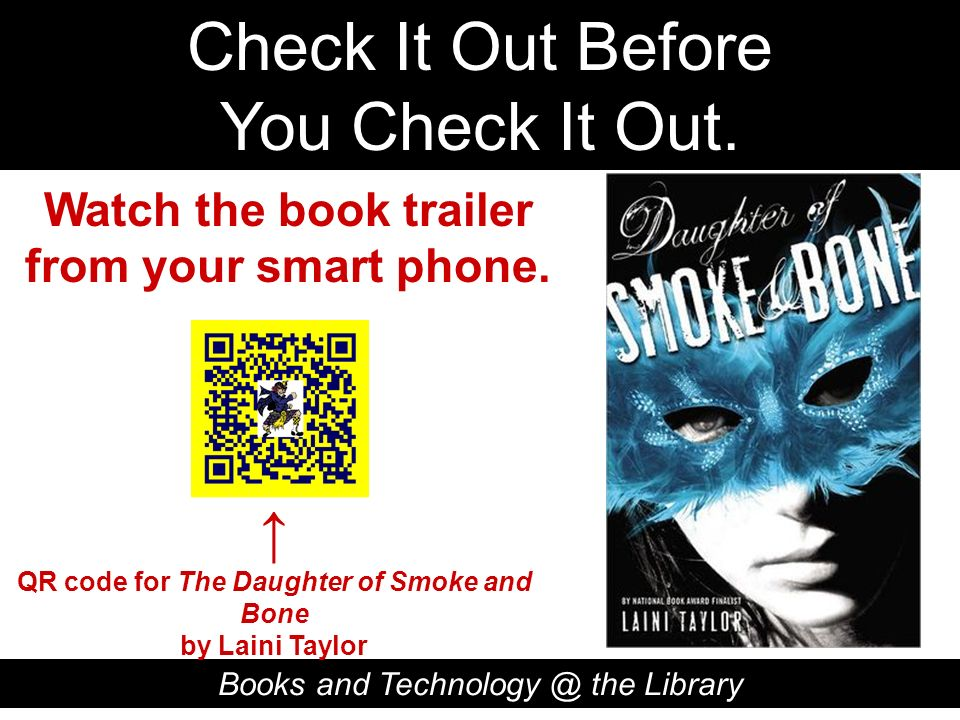 Check It Out Before You Check It Out. Books and Technology @ the Library QR code for The Daughter of Smoke and Bone by Laini Taylor Watch the book tra