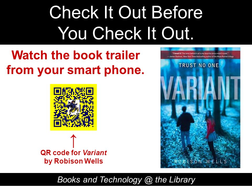 Check It Out Before You Check It Out. Books and Technology @ the Library QR code for Variant by Robison Wells Watch the book trailer from your smart p