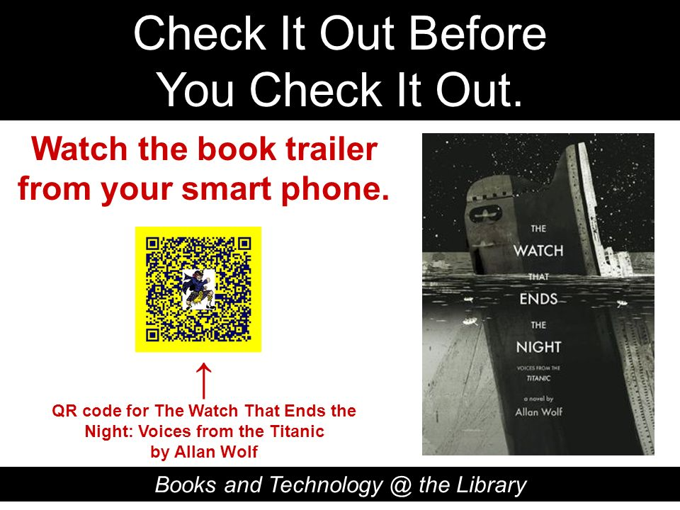Check It Out Before You Check It Out. Books and Technology @ the Library QR code for The Watch That Ends the Night: Voices from the Titanic by Allan W