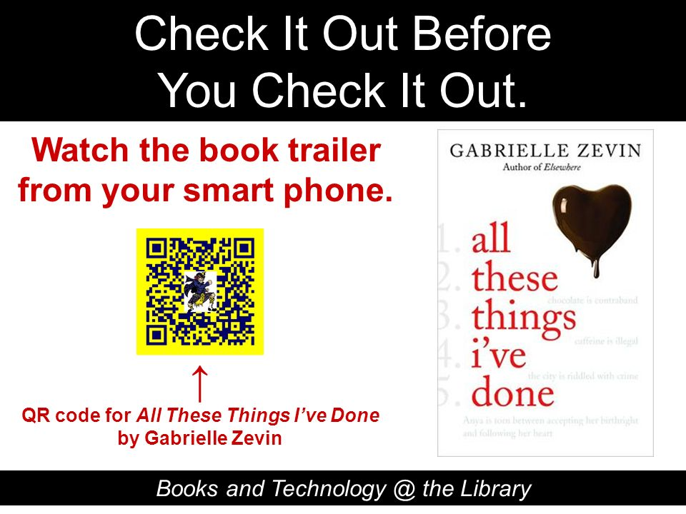 Check It Out Before You Check It Out. Books and Technology @ the Library QR code for All These Things Ive Done by Gabrielle Zevin Watch the book trail