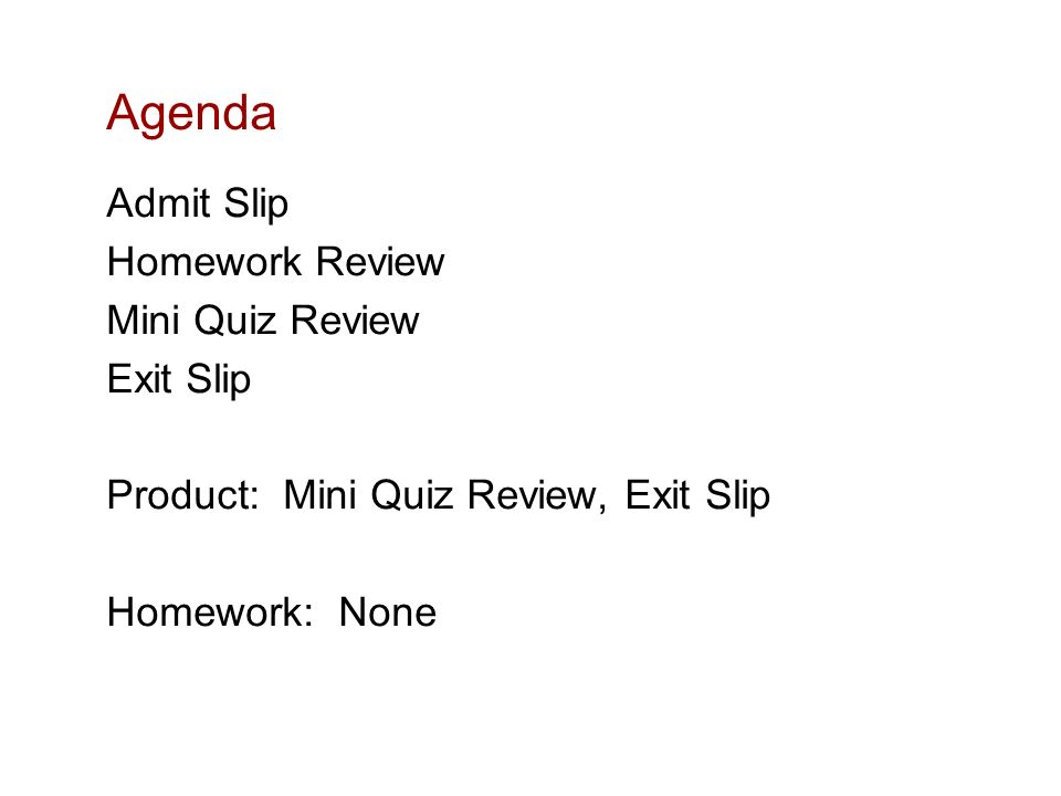 Agenda Admit Slip Homework Review Mini Quiz Review Exit Slip Product: Mini Quiz Review, Exit Slip Homework: None
