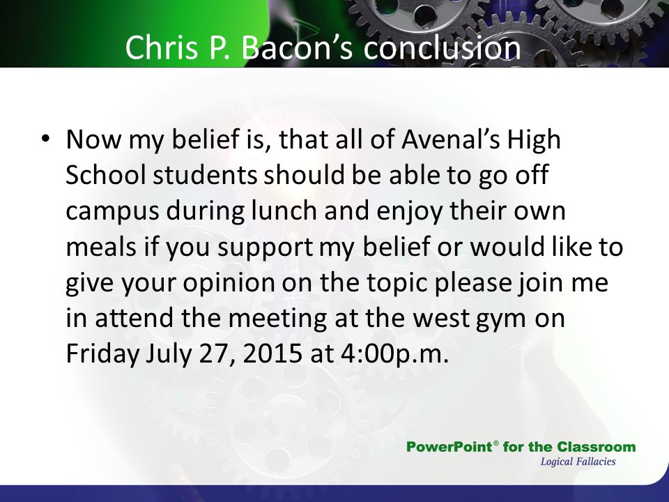 Chris P. Bacons conclusion Now my belief is, that all of Avenals High School students should be able to go off campus during lunch and enjoy their own