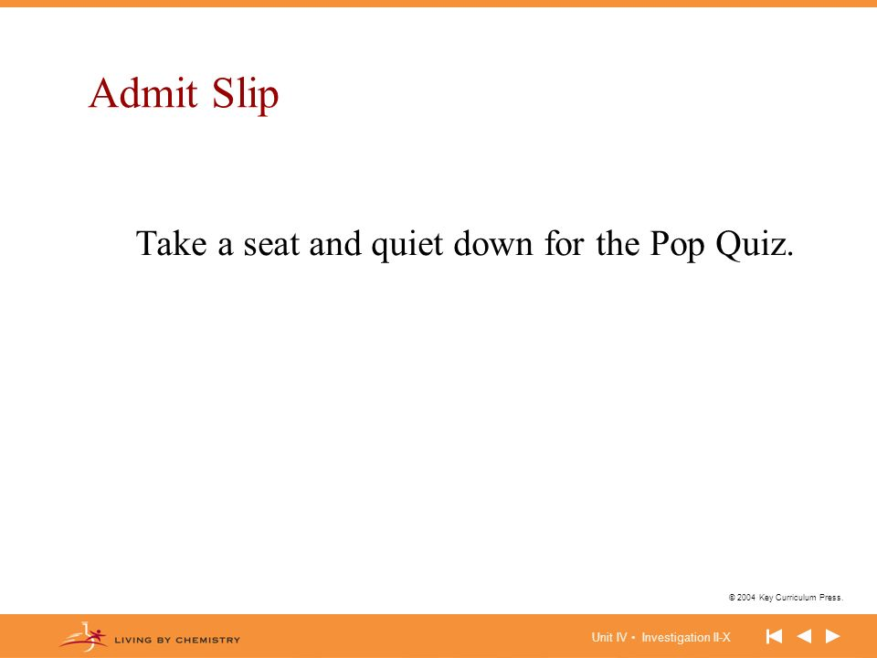 Unit IV Investigation II-X © 2004 Key Curriculum Press. Admit Slip Take a seat and quiet down for the Pop Quiz.