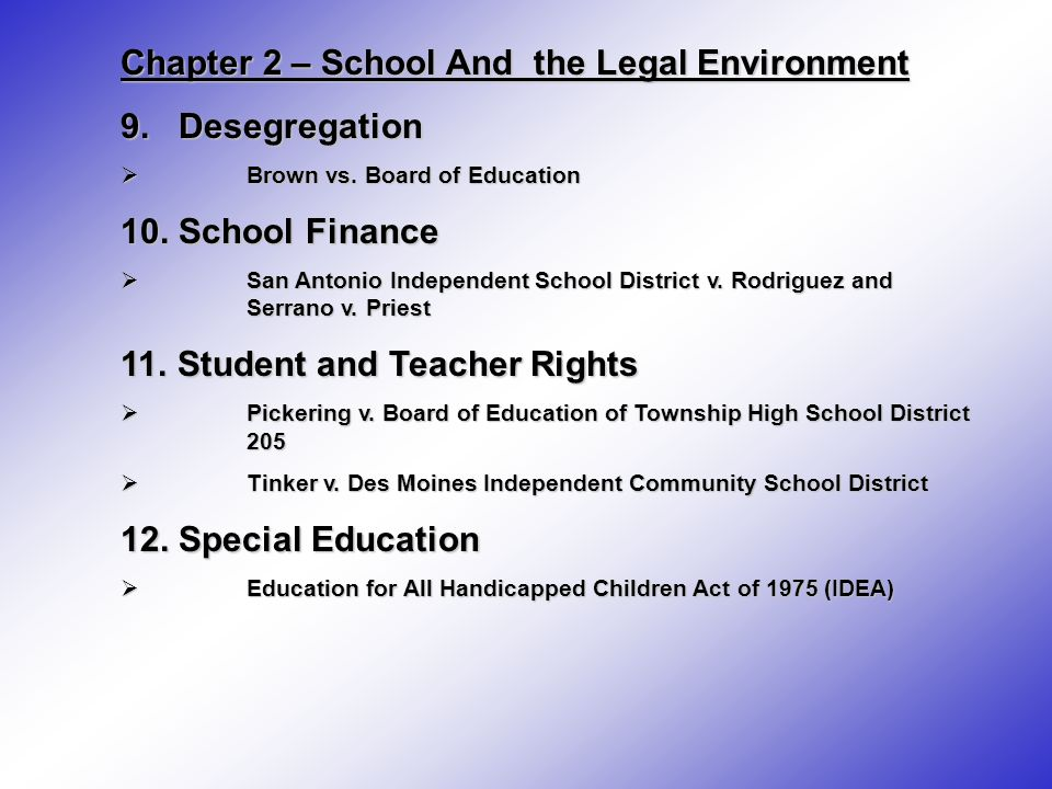 Chapter 2 – School And the Legal Environment 9. Desegregation Brown vs. Board of Education Brown vs. Board of Education 10. School Finance San Antonio