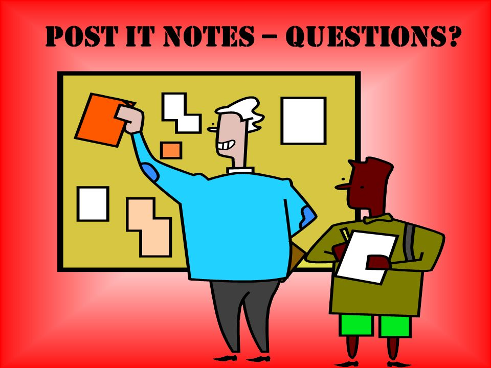 Post It Notes – Questions?