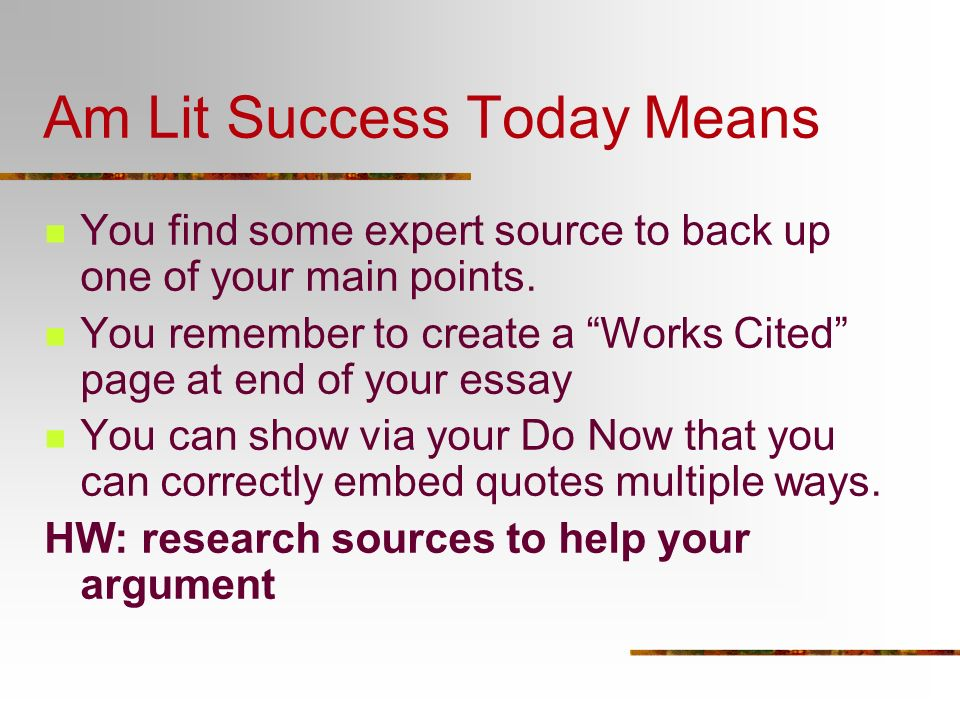 Am Lit Success Today Means You find some expert source to back up one of your main points. You remember to create a Works Cited page at end of your es