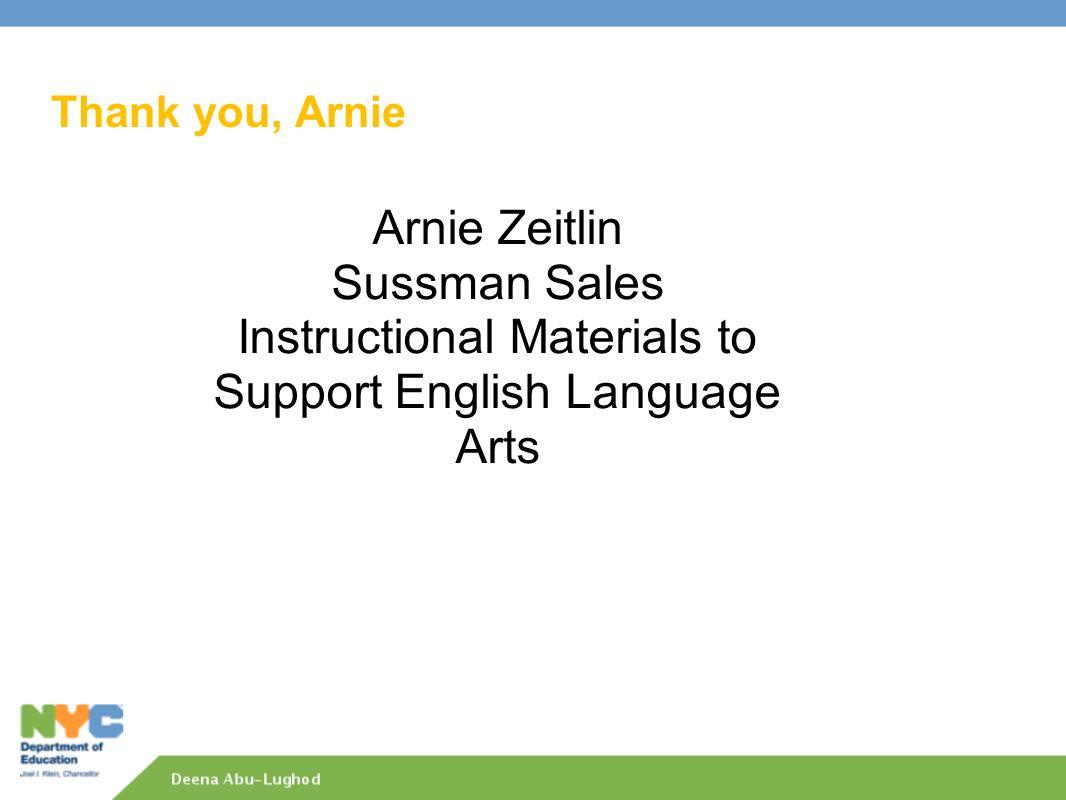 Thank you, Arnie Arnie Zeitlin Sussman Sales Instructional Materials to Support English Language Arts